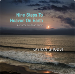Nine Steps to Heaven on Earth by Kayhan Ghodsi